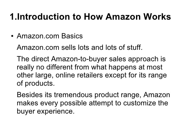 1.Introduction to How Amazon Works●   Amazon.com Basics    Amazon.com sells lots and lots of stuff.    The direct Amazon-t...