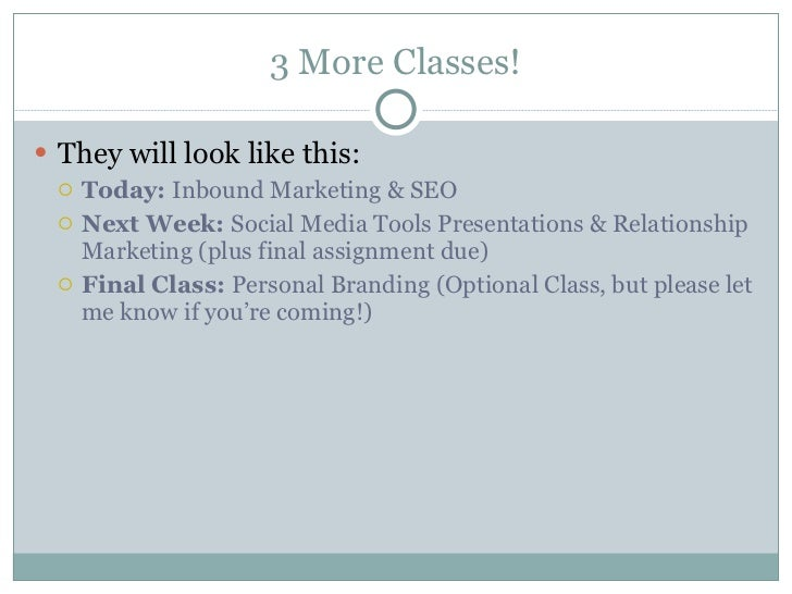3 More Classes! <ul><li>They will look like this: </li></ul><ul><ul><li>Today:  Inbound Marketing & SEO </li></ul></ul><ul...