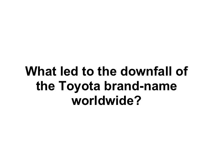 What led to the downfall of the Toyota brand-name       worldwide?