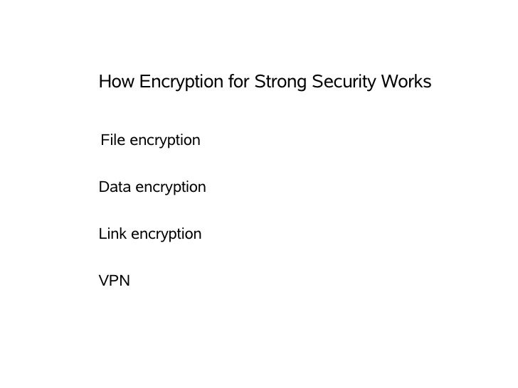 How Encryption for Strong Security Works   File encryption  Data encryption  Link encryption  VPN