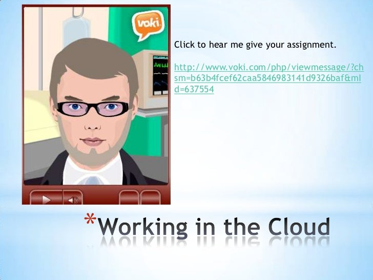 Click to hear me give your assignment.    http://www.voki.com/php/viewmessage/?ch    sm=b63b4fcef62caa5846983141d9326baf&m...