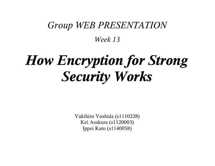 Group WEB PRESENTATION                 Week 13   How Encryption for Strong     Security Works          Yukihiro Yoshida (s...