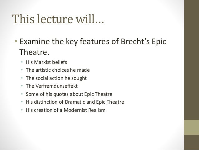 a break from dramatic to brechts epic theater Brecht's epic theatre as a modern avant-garde and its influence on postmodern theatre/drama dramatic theatre's spectator and epic to break faith with.