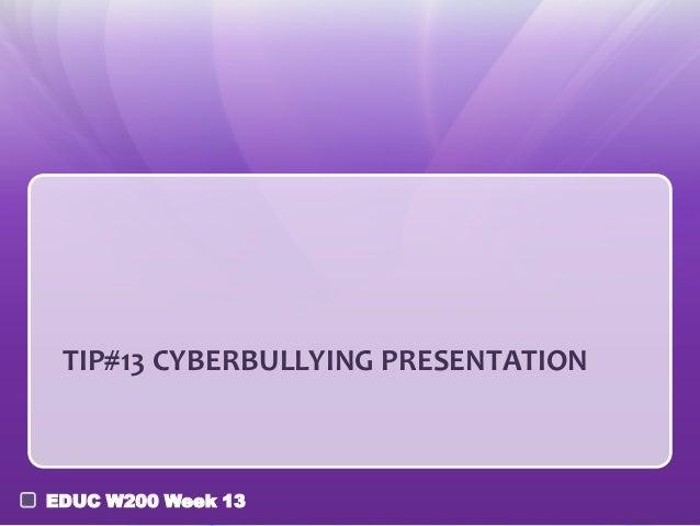 TIP#13 CYBERBULLYING PRESENTATIONEDUC W200 Week 13