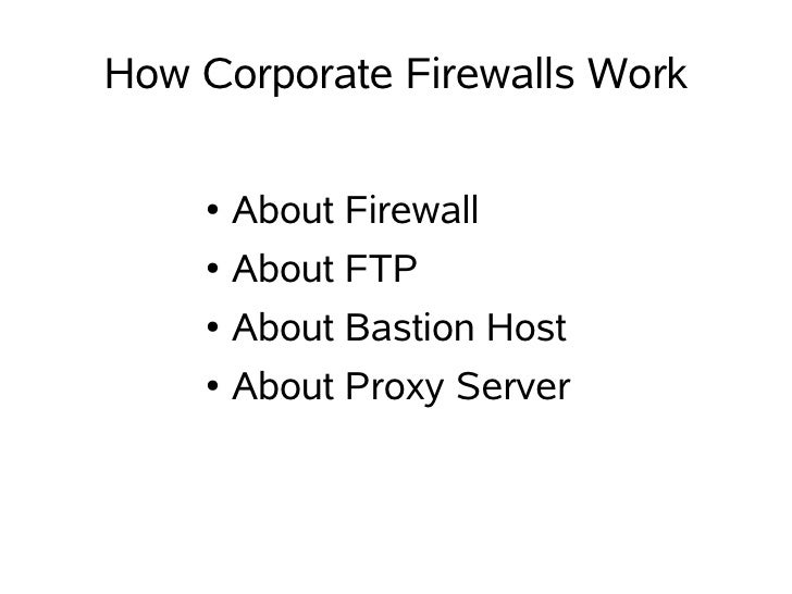 How Corporate Firewalls Work      ●   About Firewall     ●   About FTP     ●   About Bastion Host     ●   About Proxy Serv...