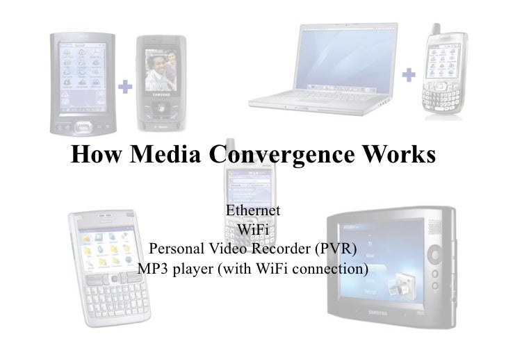 How Media Convergence Works                 Ethernet                   WiFi      Personal Video Recorder (PVR)     MP3 pl...