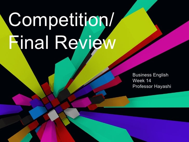 Competition/Final Review               Business English               Week 14               Professor Hayashi