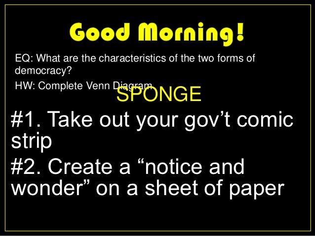 EQ: What are the characteristics of the two forms ofdemocracy?HW: Complete Venn Diagram                     SPONGE#1. Take...