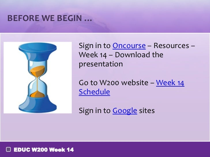 BEFORE WE BEGIN …                     Sign in to Oncourse – Resources –                     Week 14 – Download the        ...