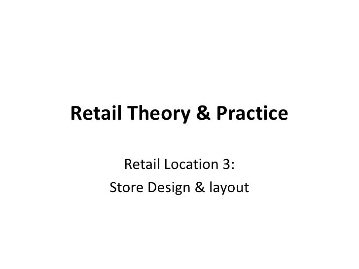 Retail Theory & Practice<br />Retail Location 3: <br />Store Design & layout<br />