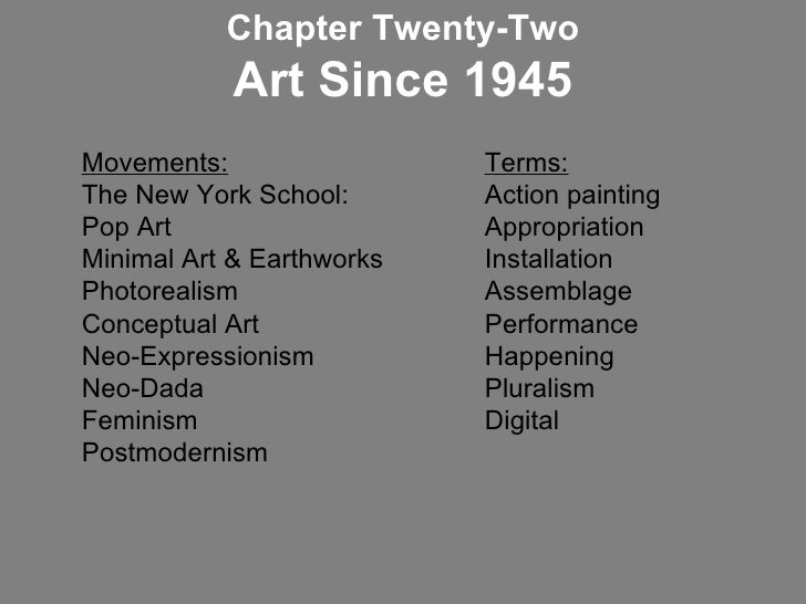 Movements:   Terms: The New York School:  Action painting Pop Art  Appropriation  Minimal Art & Earthworks  Installation P...