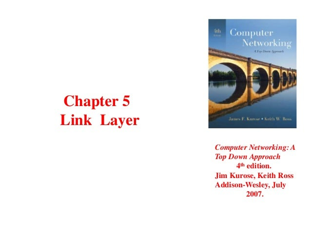 Chapter 5 Link Layer Computer Networking: A Top Down Approach 4th edition. Jim Kurose, Keith Ross Addison-Wesley, July 200...