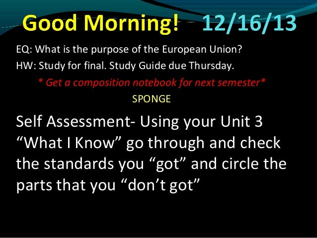 EQ: What is the purpose of the European Union? HW: Study for final. Study Guide due Thursday. * Get a composition notebook...