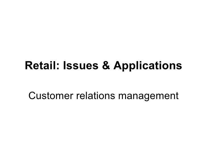 Retail: Issues & Applications Customer relations management
