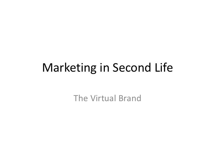 Marketing in Second Life     The Virtual Brand