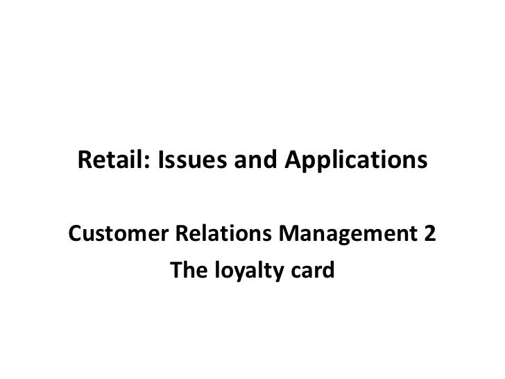 Retail: Issues and Applications<br />Customer Relations Management 2<br />The loyalty card<br />