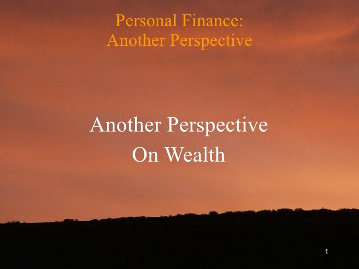 Personal Finance: Another Perspective Another Perspective On Wealth