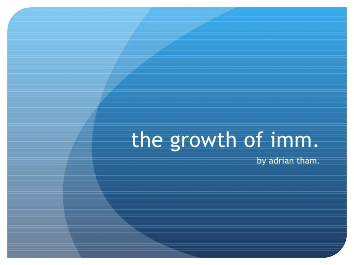 the growth of imm. by adrian tham.