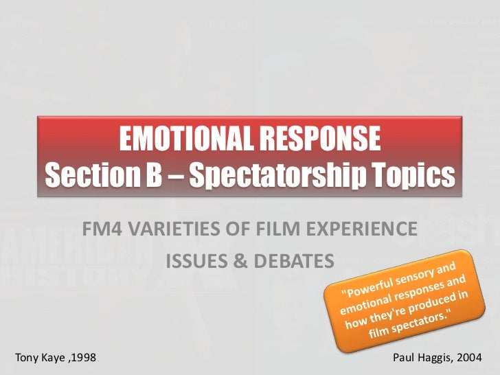 EMOTIONAL RESPONSE     Section B – Spectatorship Topics            FM4 VARIETIES OF FILM EXPERIENCE                   ISSU...