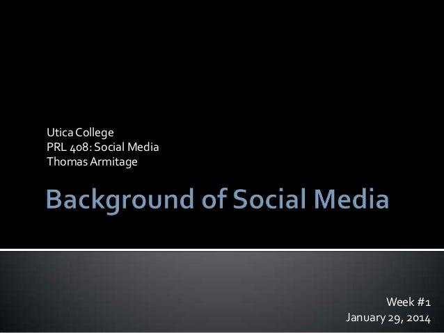 Utica College PRL 408: Social Media Thomas Armitage  Week #1 January 29, 2014