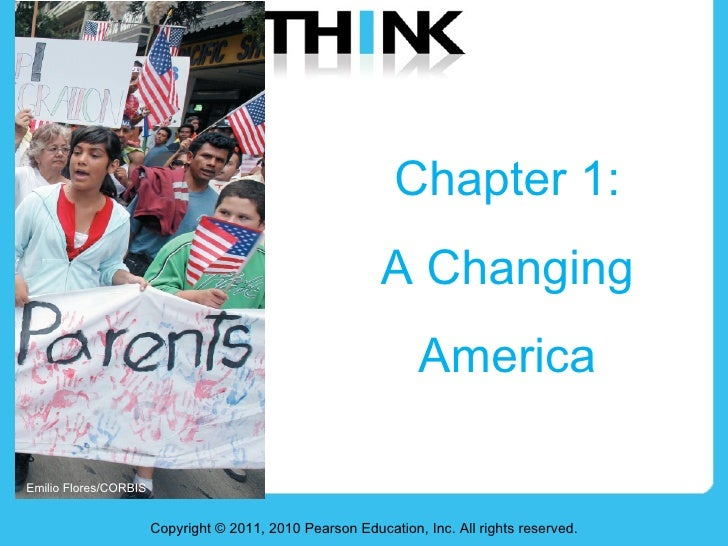 Chapter 1:  A Changing  America  Copyright © 2011, 2010 Pearson Education, Inc. All rights reserved. Emilio Flores/CORBIS