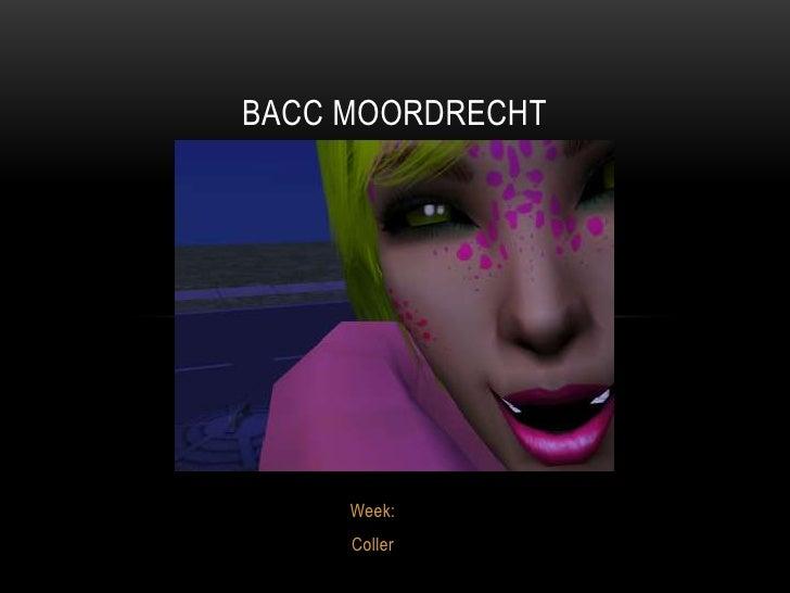BACC MOORDRECHT     Week:     Coller
