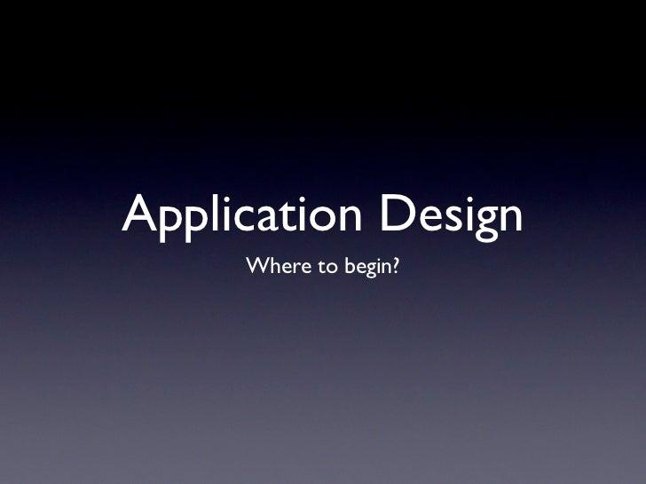 Application Design     Where to begin?