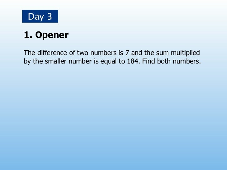 Day 31. OpenerThe difference of two numbers is 7 and the sum multipliedby the smaller number is equal to 184. Find both nu...