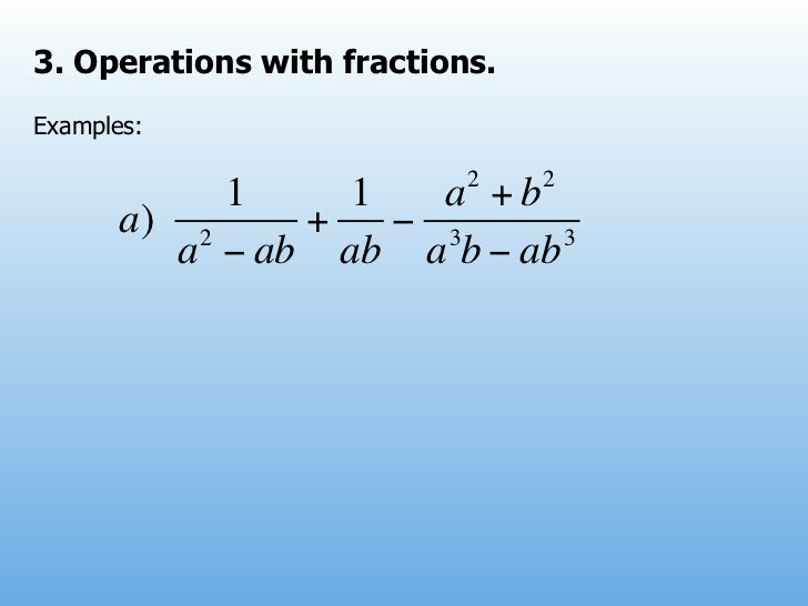 3. Operations with fractions.Examples:                           2    2            1    1   a +b       a) 2    +   − 3    ...