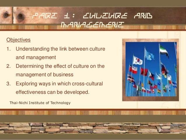 Part 1: culture and management Objectives  1. Understanding the link between culture and management 2. Determining the eff...