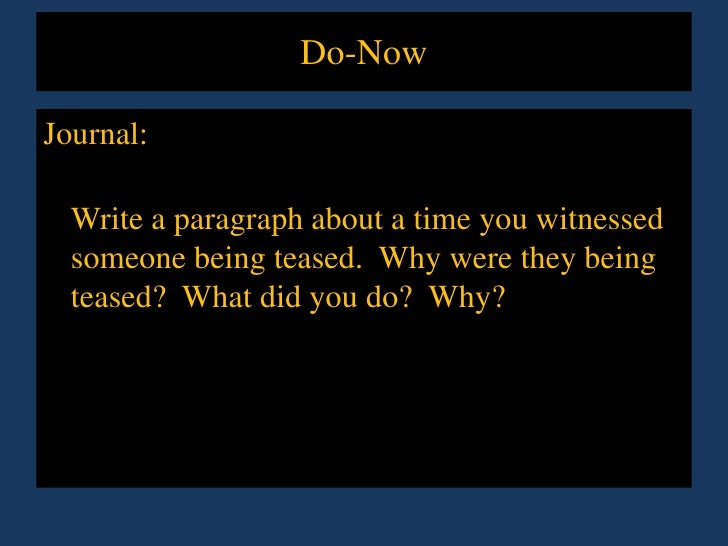 Do-Now<br />Journal: <br />Write a paragraph about a time you witnessed someone being teased.  Why were they being teased?...