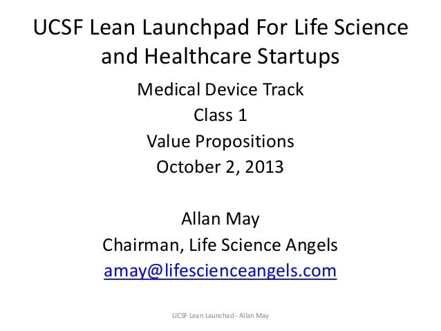 UCSF Lean Launchpad For Life Science and Healthcare Startups Medical Device Track Class 1 Value Propositions October 2, 20...