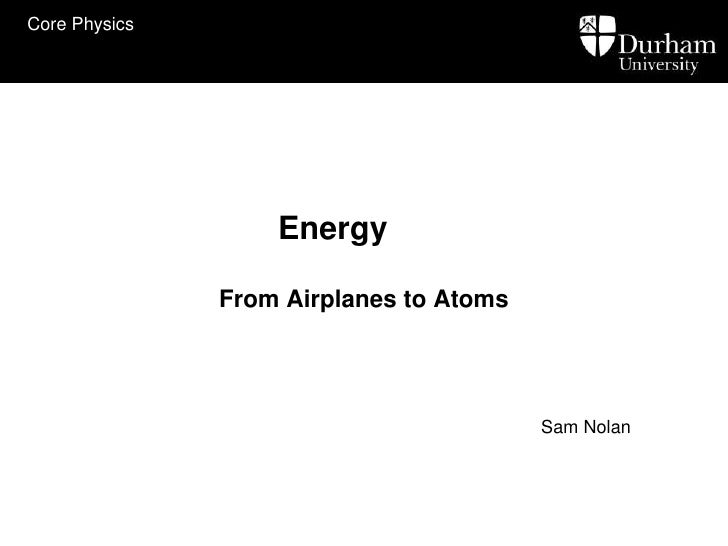 Energy<br />From Airplanes to Atoms<br />Sam Nolan<br />