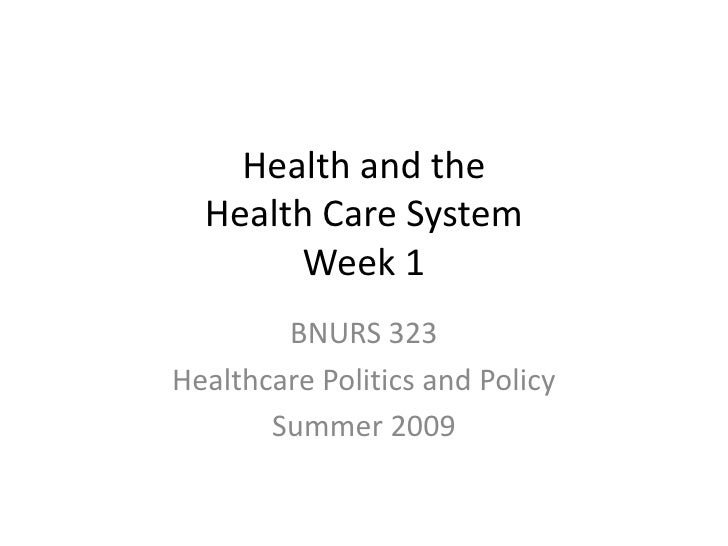 Health and the Health Care System Week 1<br />BNURS 323 <br />Healthcare Politics and Policy<br />Summer 2009<br />