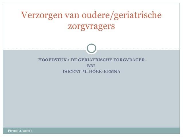 Verzorgen van oudere/geriatrische                    zorgvragers                     HOOFDSTUK 1 DE GERIATRISCHE ZORGVRAGE...