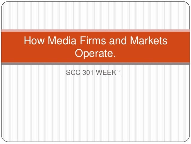 SCC 301 WEEK 1 How Media Firms and Markets Operate.