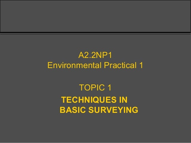 A2.2NP1 Environmental Practical 1 TOPIC 1 TECHNIQUES IN BASIC SURVEYING