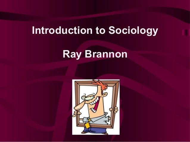 Introduction to Sociology Ray Brannon