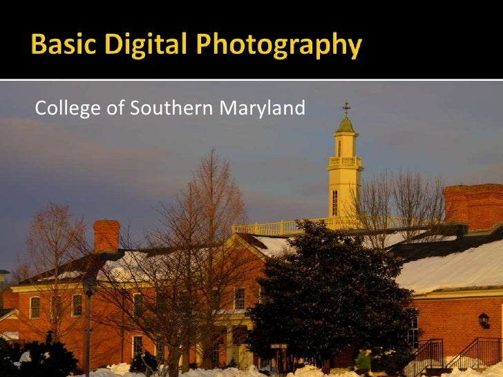 Basic Digital Photography<br />College of Southern Maryland<br />