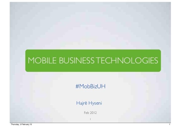 MOBILE BUSINESS TECHNOLOGIES                            #MobBizUH                            Hajrë Hyseni                 ...