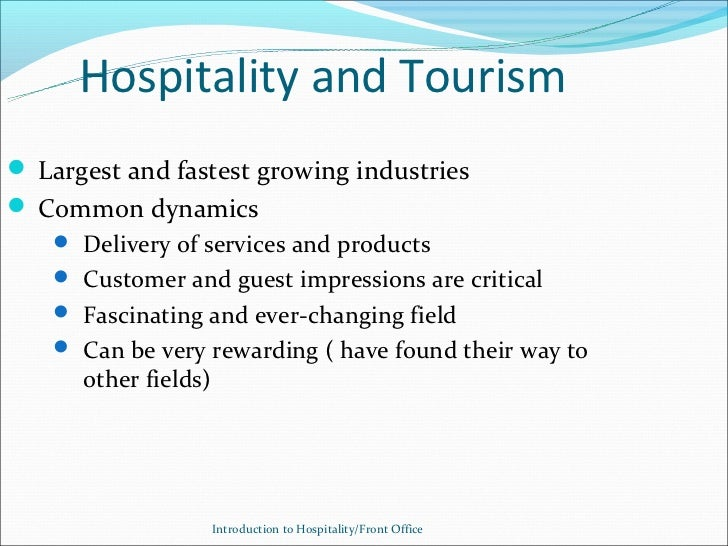 Hospitality and Tourism Largest and fastest growing industries Common dynamics    Delivery of services and products   ...