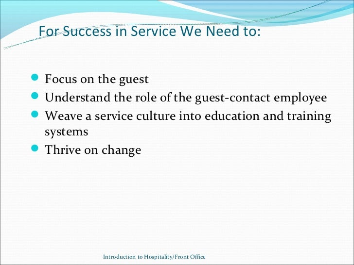 For Success in Service We Need to: Focus on the guest Understand the role of the guest-contact employee Weave a service...