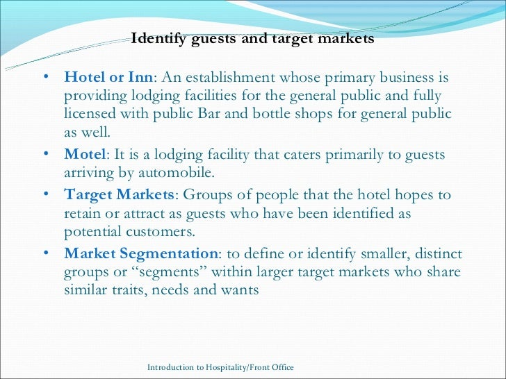 Identify guests and target markets• Hotel or Inn: An establishment whose primary business is  providing lodging facilities...