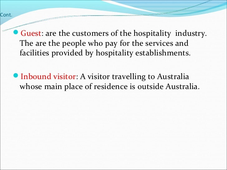 Cont.        Guest: are the customers of the hospitality industry.         The are the people who pay for the services an...