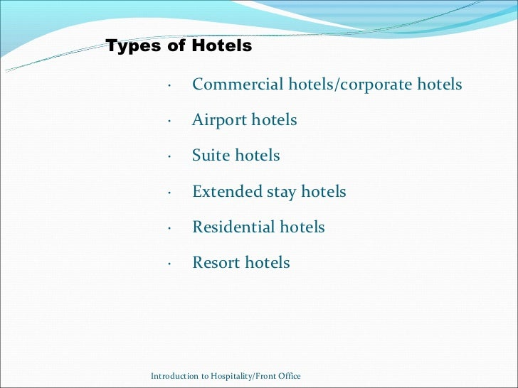 Types of Hotels        ·     Commercial hotels/corporate hotels        ·     Airport hotels        ·     Suite hotels     ...
