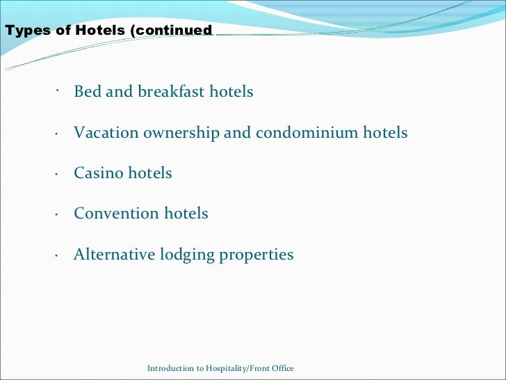 Types of Hotels (continued)      · Bed and breakfast hotels      · Vacation ownership and condominium hotels      · Casino...