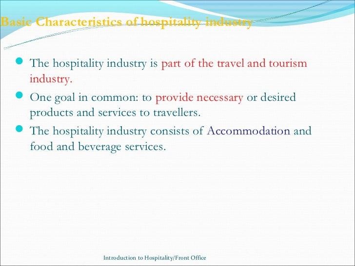 Basic Characteristics of hospitality industry   The hospitality industry is part of the travel and tourism    industry.  ...