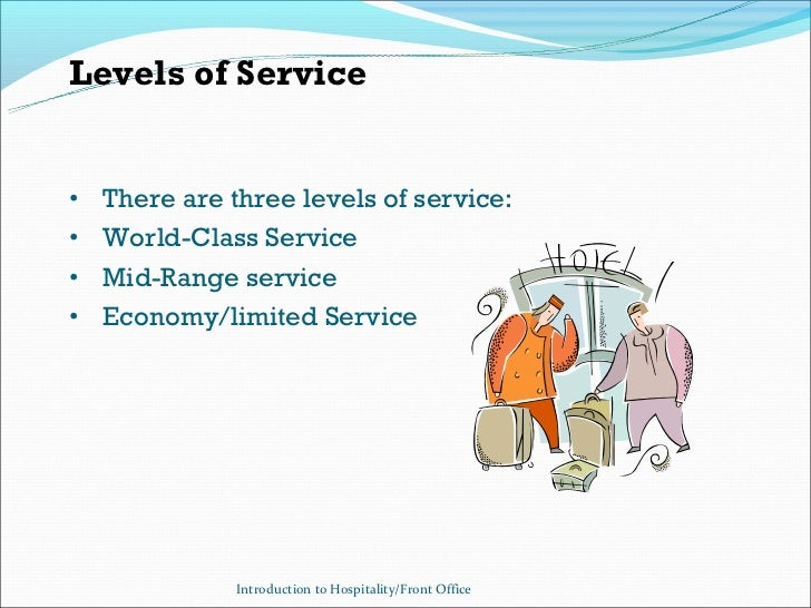 Levels of Service•   There are three levels of service:•   World-Class Service•   Mid-Range service•   Economy/limited Ser...