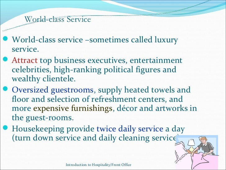 World-class Service World-class service –sometimes called luxury  service. Attract top business executives, entertainmen...