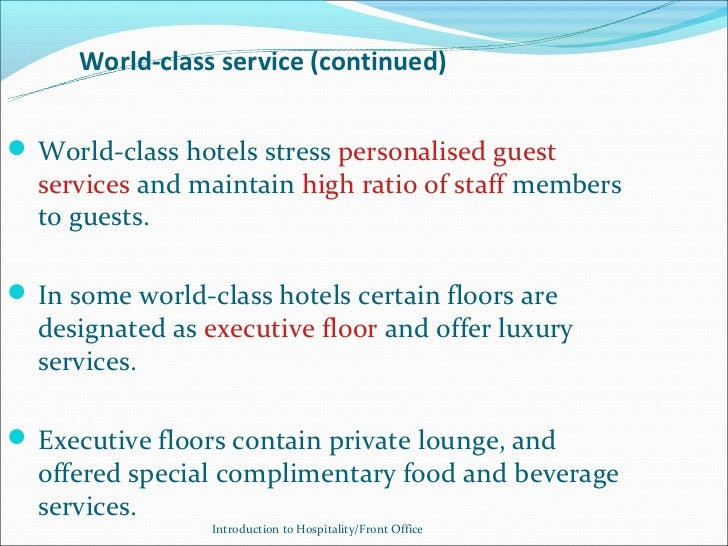 World-class service (continued) World-class hotels stress personalised guest  services and maintain high ratio of staff m...
